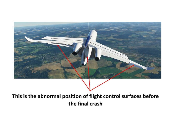 This is the abnormal position of flight control surfaces before the final crash